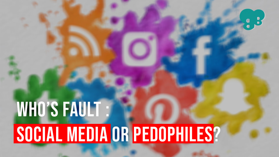 WHO'S FAULT: SOCIAL MEDIA OR THE PEDOPHILES?